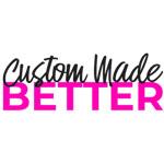 Custom Made Better