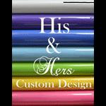 His & Hers Custom Design